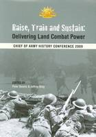 Raise, Train and Sustain: Delivering Land Combat Power (Paperback)