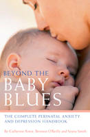 Beyond the Baby Blues: The Complete Perinatal Depression and Anxiety Handbook (Paperback)