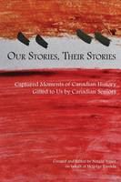Our Stories, Their Stories: Captured Moments of Canadian History Gifted to Us by Canadian Seniors (Paperback)