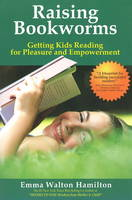 Raising Bookworms: Getting Kids Reading for Pleasure and Empowerment (Paperback)