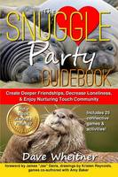 The Snuggle Party Guidebook: Create Deeper Friendships, Decrease Loneliness, & Enjoy Nurturing Touch Community (Paperback)