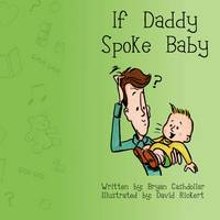 If Daddy Spoke Baby (Paperback)