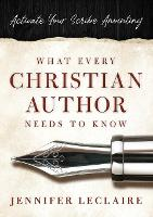 What Every Christian Writer Needs to Know: Activate Your Scribe Anointing (Paperback)