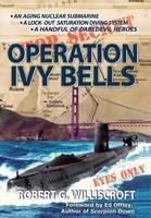 Operation Ivy Bells: A Novel of the Cold War (Hardback)