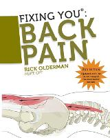 Fixing You: Back Pain: Self Treatment for Sciatica, Bulging and Herniated Discs, Stenosis, Degenerative Discs, and Other Diagnoses (Paperback)