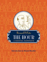 The Hour: A Cocktail Manifesto (Hardback)