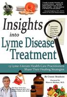 Insights Into Lyme Disease Treatment: 13 Lyme-Literate Health Care Practitioners Share Their Healing Strategies (Paperback)