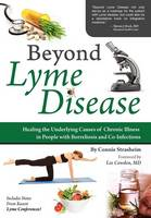 Beyond Lyme Disease: Healing the Underlying Causes of Chronic Illness in People with Borreliosis and Co-Infections (Paperback)