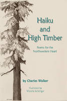 Haiku and High Timber - Poems for the Northwestern Heart (Paperback)
