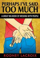 Perhaps I've Said Too Much (A Great Big Book of Messing With People) (Paperback)