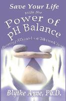 Save Your Life with the Power of PH Balance: Becoming PH Balanced in an Unbalanced World - How to Save Your Life 1 (Paperback)