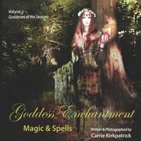Goddess Enchantment, Magic and Spells Volume 1: Goddesses of the Seasons (Paperback)