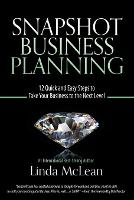 Snapshot Business Planning: 12 Quick and Easy Steps to Take Your Business to the Next Level (Paperback)