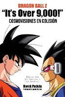 Dragon Ball Z It's Over 9,000! Cosmovisiones En Colision (Paperback)
