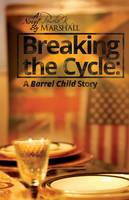 Breaking the Cycle: A Barrel Child Story (Paperback)