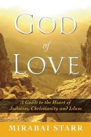 God of Love: A Guide to the Heart of Judaism, Christianity, and Islam (Paperback)