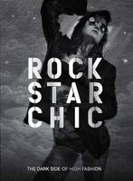 Rock Star Chic: The Dark Side of High Fashion (Hardback)
