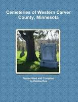 Cemeteries of Western Carver County, Minnesota (Paperback)