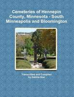 Cemeteries of Hennepin County, Minnesota - South Minneapolis and Bloomington (Paperback)