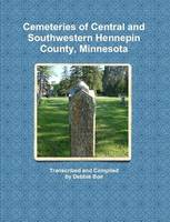 Cemeteries of Central and Southwestern Hennepin County, Minnesota (Paperback)