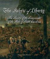 The Fabric of Liberty: The Society of the Cincinatti of the State of South Carolina (Hardback)