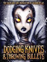 Dodging Knives and Throwing Bullets: The Dark Art and Inspiration of Vaughn Belak (Hardback)