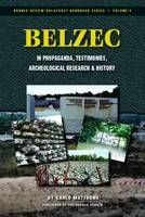 Belzec in Propaganda, Testimonies, Archeological Research, and History - Holocaust Handbook 9 (Paperback)