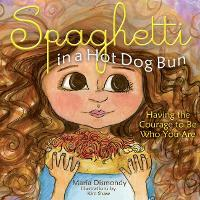 Spaghetti in a Hot Dog Bun: Having the Courage To Be Who You Are (Hardback)