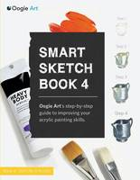 Smart Sketch Book 4: Oogie Art's Step-By-Step- Guide to Painting Still Life Objects in Acrylic (Paperback)