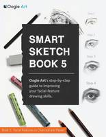 Smart Sketch Book 5: Oogie Art's Step-By-Step Guide to Drawing Facial Features in Charcoal and Pastel. (Paperback)