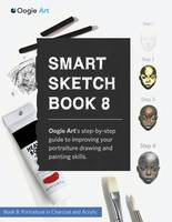 Smart Sketch Book 8: Oogie Art's Step-By-Step Guide to Drawing Portraits in Charcoal and Acrylic. (Paperback)