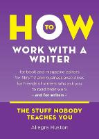 How to Work with a Writer: A Guide for Writers and Editors - Twice 5 Miles Guides: The Stuff Nobody Teaches You (Paperback)