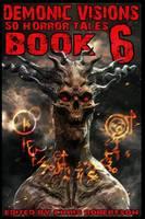Demonic Visions 50 Horror Tales Book 6 - Demonic Visions 50 Horror Tales 6 (Paperback)
