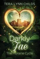 Darkly Fae: The Moraine Cycle - Darkly Fae (Hardback)
