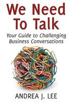 We Need to Talk: Your Guide to Challenging Business Conversations (Paperback)
