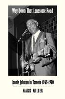 Way Down That Lonesome Road: Lonnie Johnson in Toronto, 1965-1970 (Trade Paper) (Paperback)