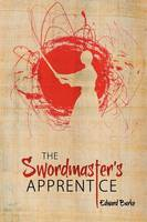 The Swordmaster's Apprentice: or How a Broken Nose, a Shaman's Brew and a Little Light Dusting May Point the Way to Enlightenment (Paperback)