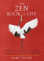 The Zen Book of Life: Wisdom from the Great Masters, Teachers, and Writers of All Time (Paperback)