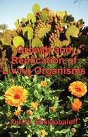 Growth and Replication of Living Organisms: General Law of Growth and Replication and the Unity of Biochemical and Physical Mechanisms. Third Revised Edition (Paperback)
