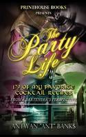 The Party Life; 179 of My Favorite Cocktail Recipe's (2nd Edition)
