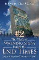 # 2 the Train of Warning Signs Before the End Times: Understanding End Time Bible Prophecy Understanding End Time Bible Prophecy Series - Understanding End Time Bible Prophecy 2 (Paperback)