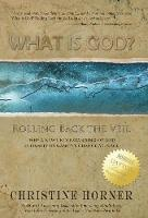 What Is God? Rolling Back the Veil (Hardback)