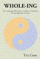 Whole-Ing: Non-judgment, Wholeness, and Personal Freedom in Our Quantum Universe (Paperback)