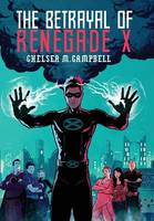 The Betrayal of Renegade X (Hardback)