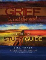 Grief Is Not The End--One Family's Journey From Loss to Hope Interactive Study Guide (Paperback)