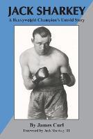Jack Sharkey: A Heavyweight Champion's Untold Story (Paperback)