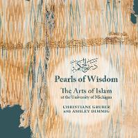 Pearls of Wisdom: The Arts of Islam at the University of Michigan - Kelsey Museum Publications (Paperback)