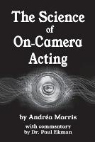 The Science of On-Camera Acting: with commentary by Dr. Paul Ekman (Paperback)