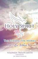 The Holy Spirit: The Person, the Works: Don't Live Without Him (Paperback)