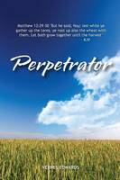 Perpetrator: Transformed from Selfish to Selfless to Servant (Paperback)